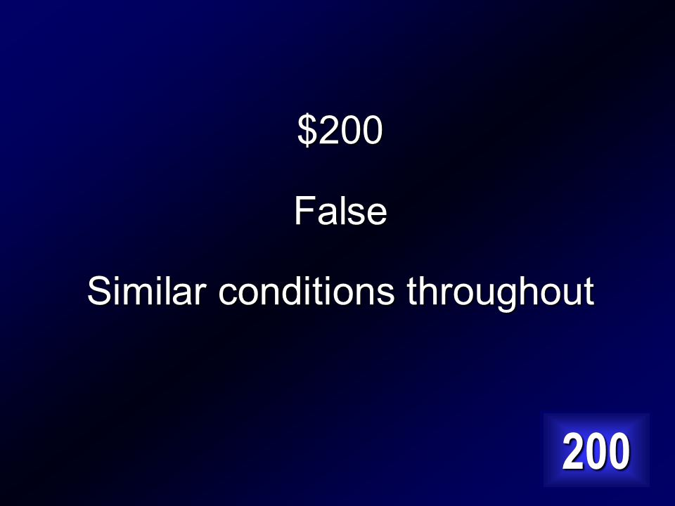$200 True or False An air mass has a wide variety of conditions throughout. Explain. Answer…