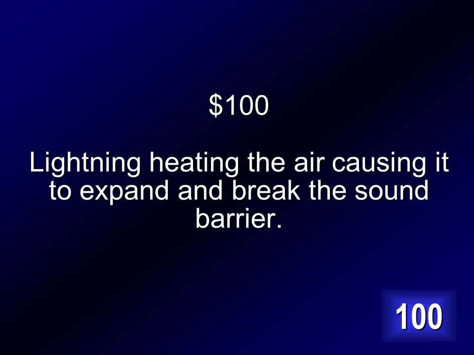 $100 What causes thunder? Answer…