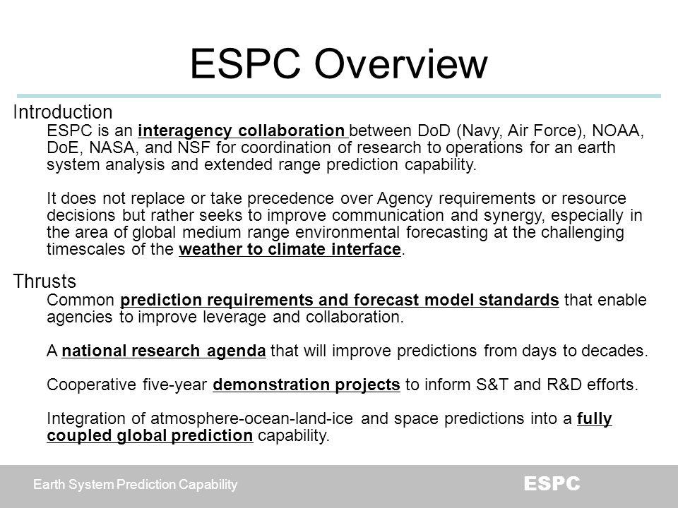 Earth System Prediction Capability ESPC ESPC Overview Introduction ESPC is an interagency collaboration between DoD (Navy, Air Force), NOAA, DoE, NASA