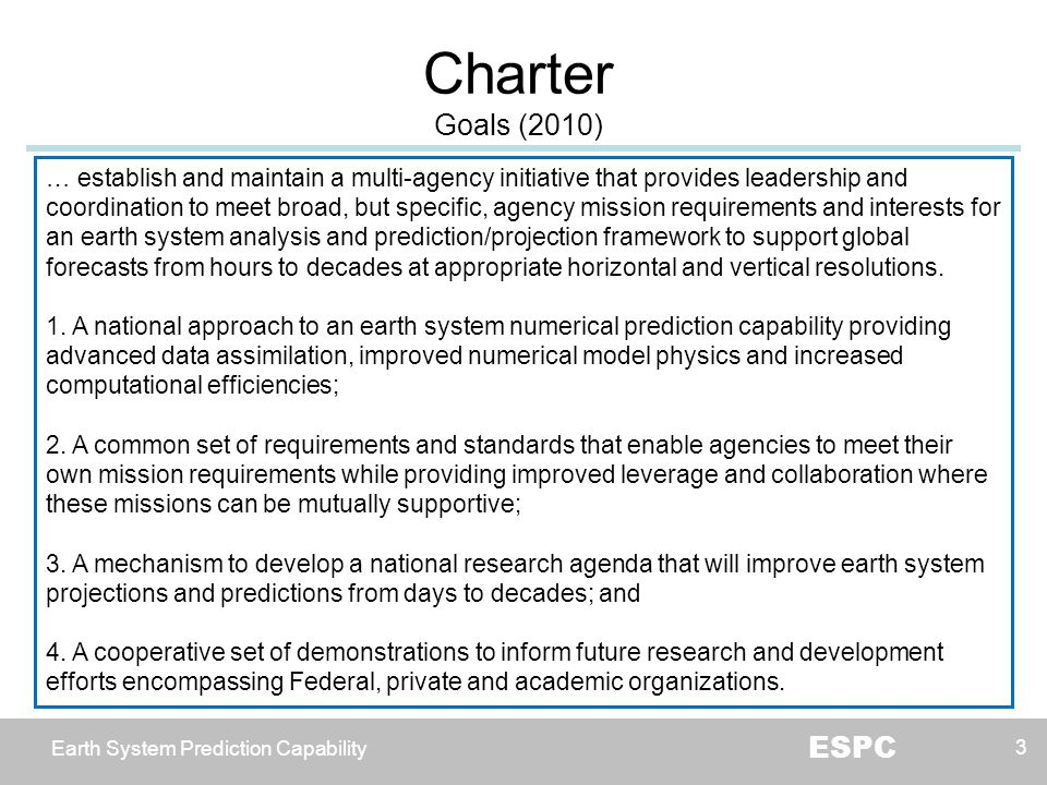 Earth System Prediction Capability ESPC Charter Goals (2010) 3 … establish and maintain a multi-agency initiative that provides leadership and coordin