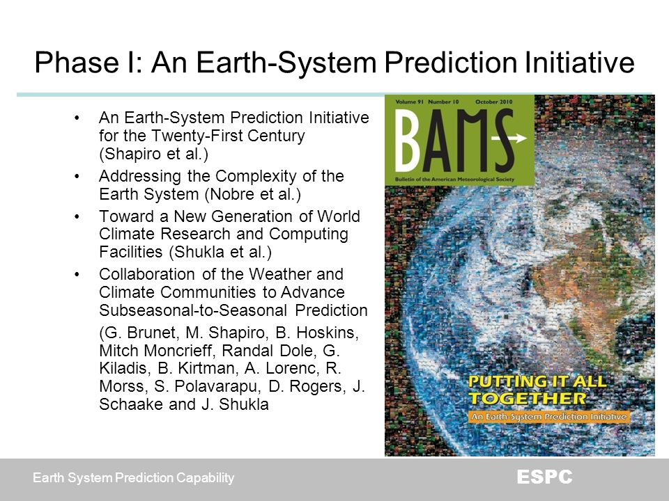 Earth System Prediction Capability ESPC Global Coupled Models Global air-sea coupled models were first implemented for climate applications but are increasingly being used at subseasonal to ISI timescales.