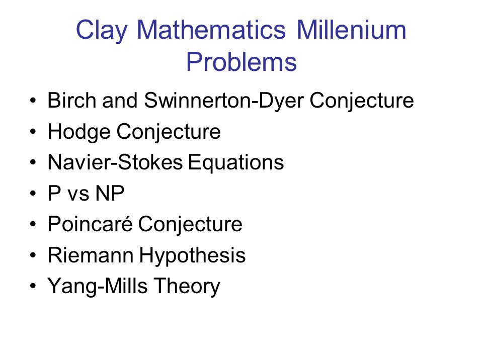 Clay Mathematics Millenium Problems Birch and Swinnerton-Dyer Conjecture Hodge Conjecture Navier-Stokes Equations P vs NP Poincaré Conjecture Riemann