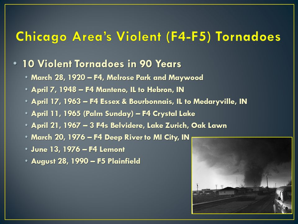 10 Violent Tornadoes in 90 Years 10 Violent Tornadoes in 90 Years March 28, 1920 – F4, Melrose Park and Maywood March 28, 1920 – F4, Melrose Park and