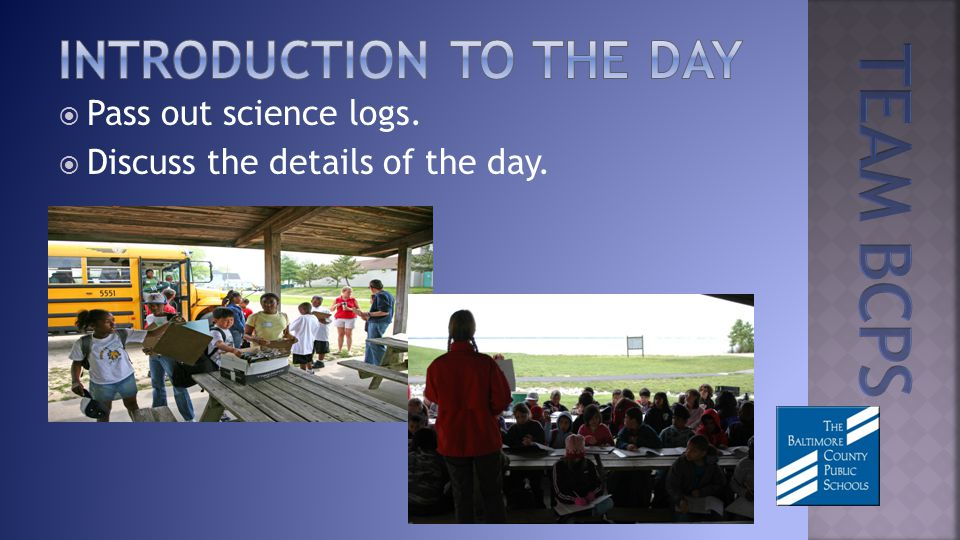 Pass out science logs. Discuss the details of the day.
