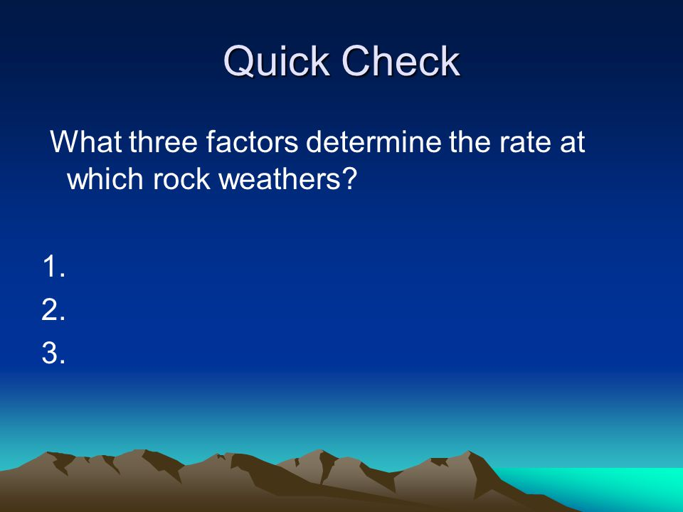 Quick Check The process by which softer, less weather resistant rocks wear away and leave harder, more weather-resistant rocks behind is called A.