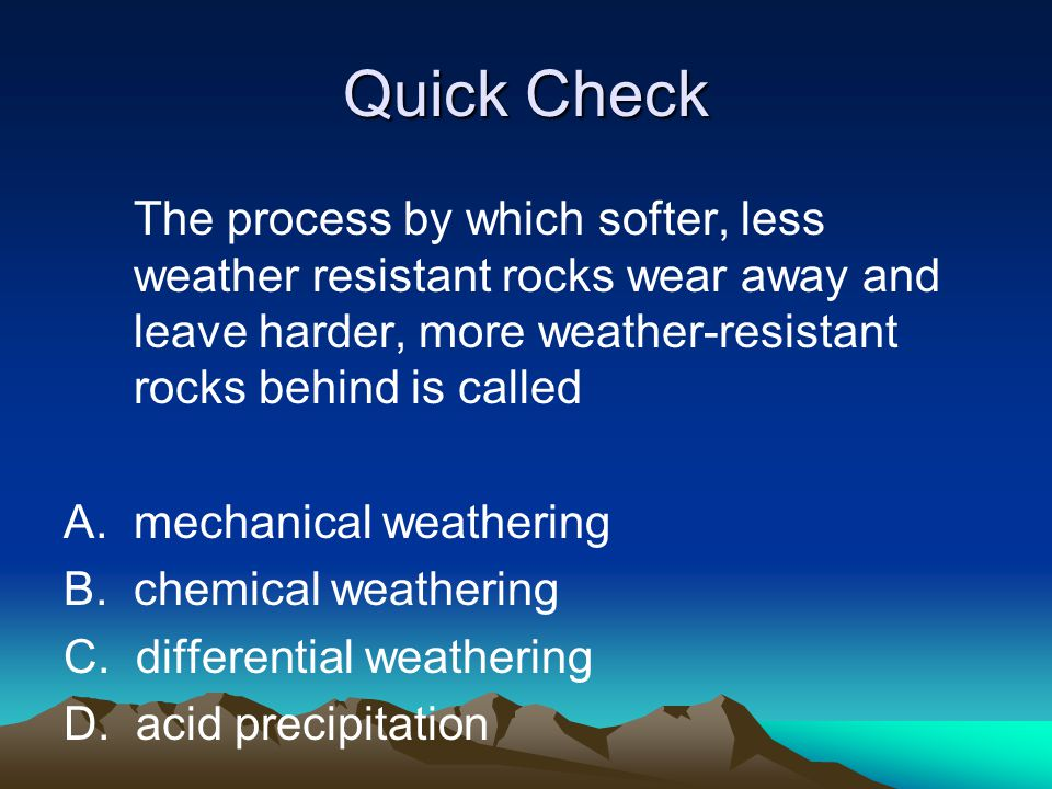 Quick Check Weathering takes place A.at different rates B.on the outer surface of rocks.
