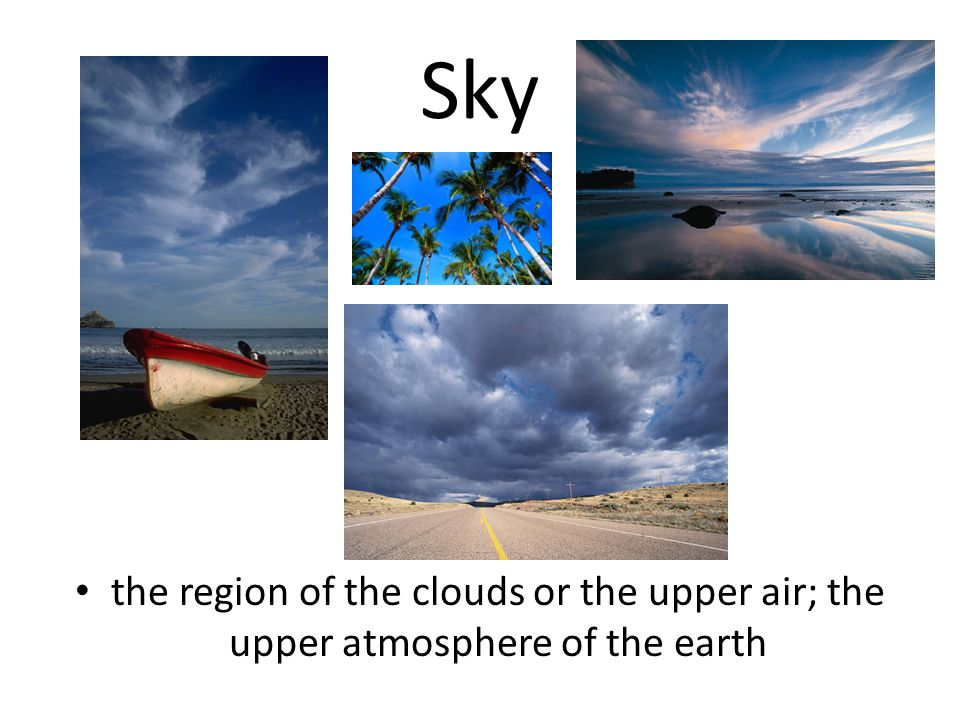 Sky the region of the clouds or the upper air; the upper atmosphere of the earth