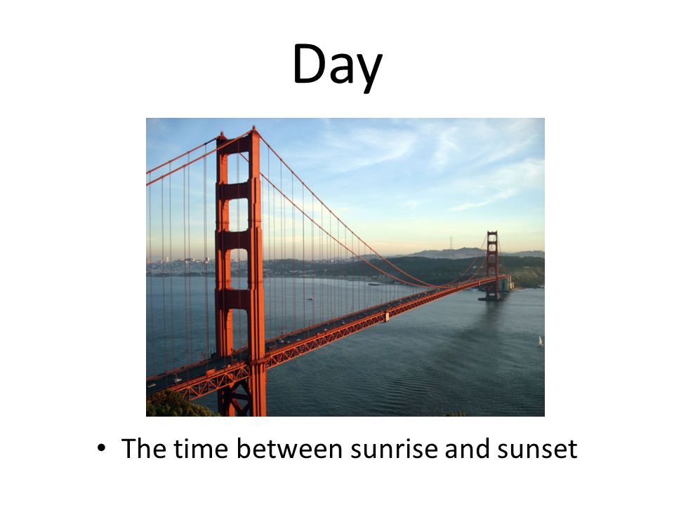 Day The time between sunrise and sunset