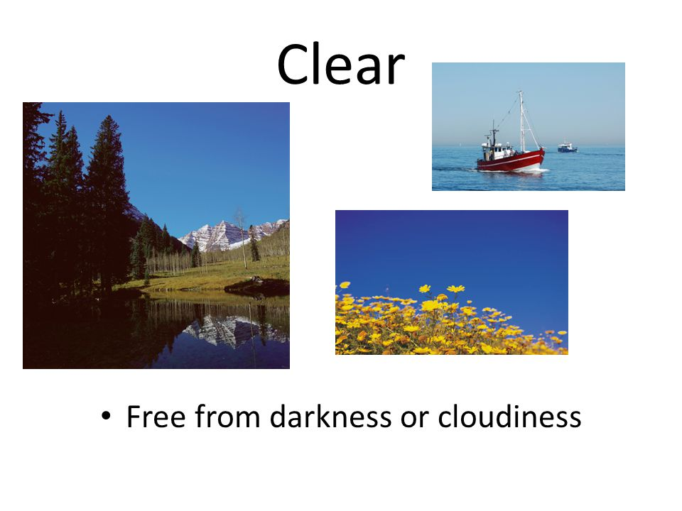 Clear Free from darkness or cloudiness