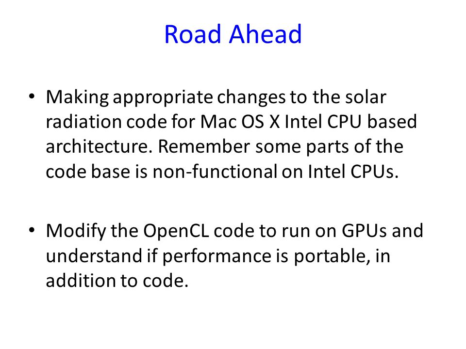 Road Ahead Making appropriate changes to the solar radiation code for Mac OS X Intel CPU based architecture.