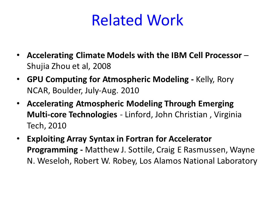 Related Work Accelerating Climate Models with the IBM Cell Processor – Shujia Zhou et al, 2008 GPU Computing for Atmospheric Modeling - Kelly, Rory NCAR, Boulder, July-Aug.