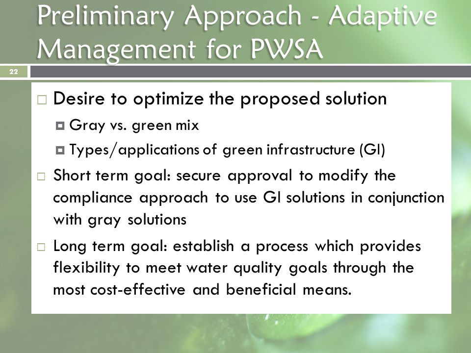 Preliminary Approach - Adaptive Management for PWSA Desire to optimize the proposed solution Gray vs. green mix Types/applications of green infrastruc