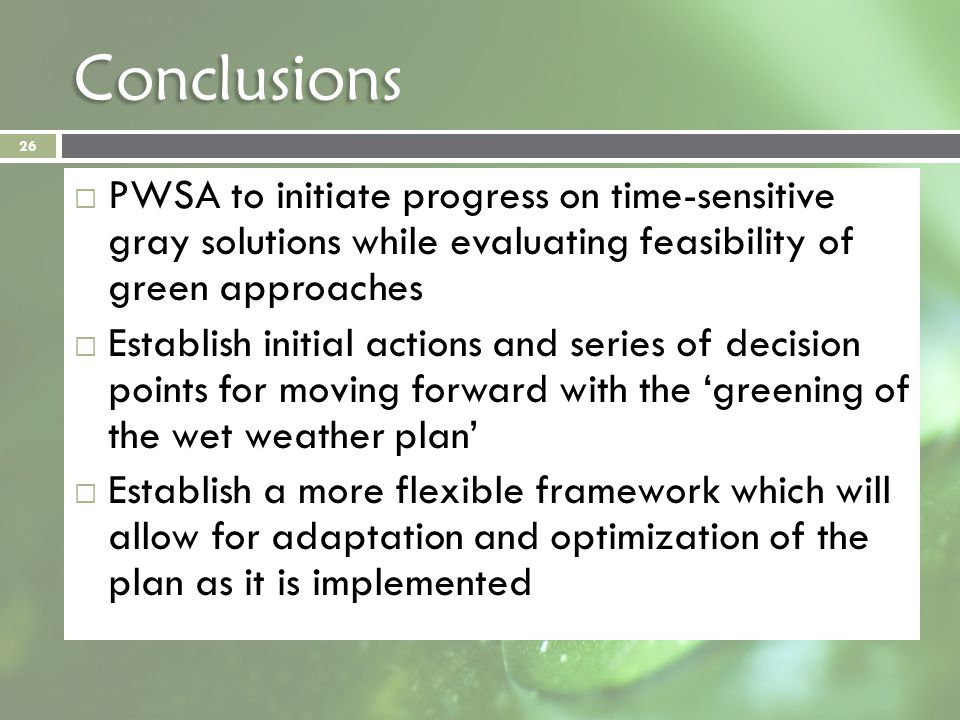 Conclusions PWSA to initiate progress on time-sensitive gray solutions while evaluating feasibility of green approaches Establish initial actions and