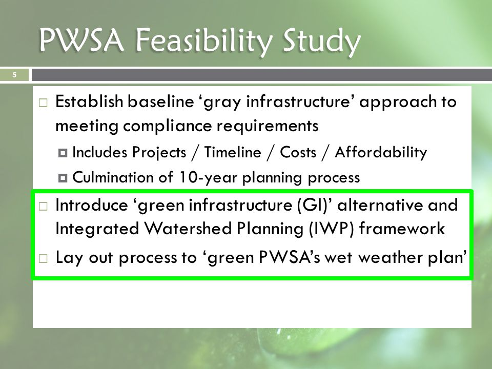 PWSA Feasibility Study Establish baseline gray infrastructure approach to meeting compliance requirements Includes Projects / Timeline / Costs / Affor