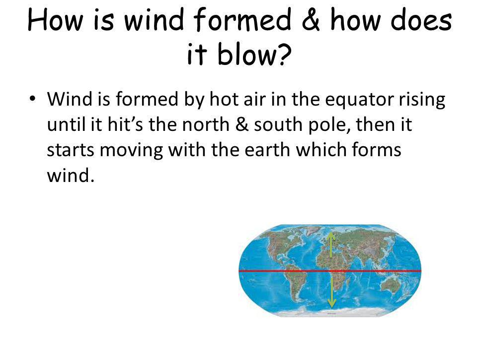 How is wind formed & how does it blow.