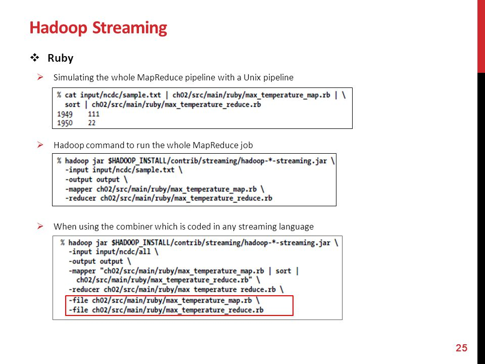 Hadoop Streaming Ruby Simulating the whole MapReduce pipeline with a Unix pipeline Hadoop command to run the whole MapReduce job When using the combin