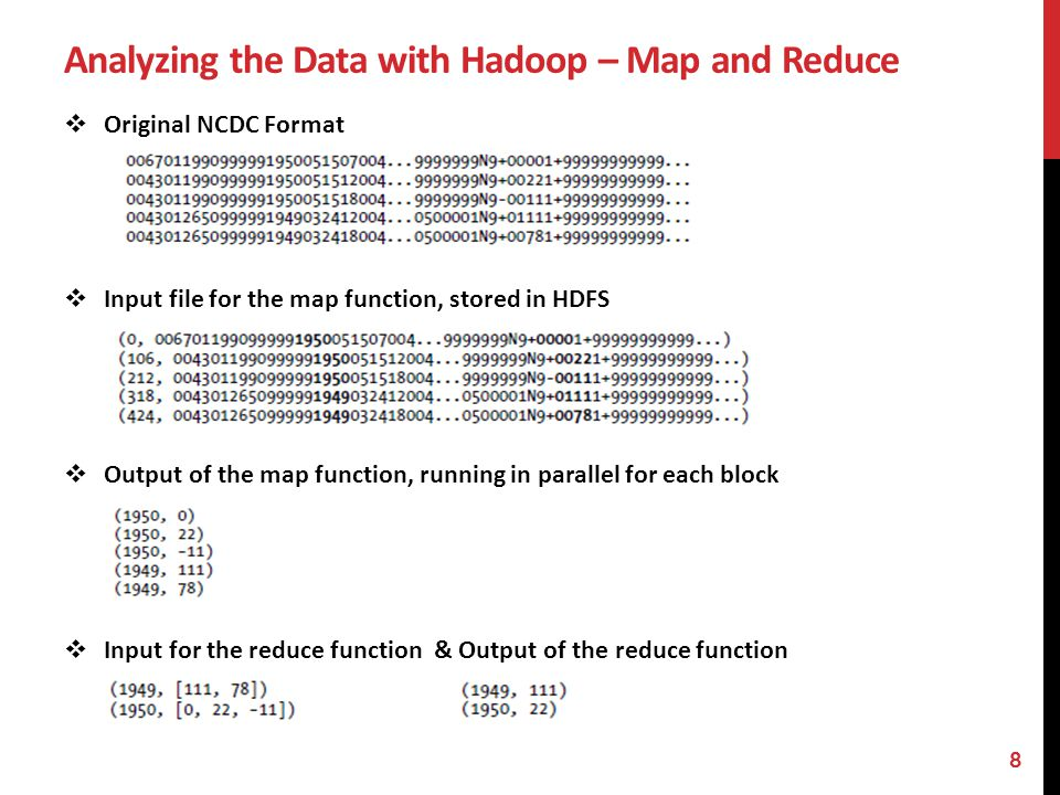 Analyzing the Data with Hadoop – Map and Reduce Original NCDC Format Input file for the map function, stored in HDFS Output of the map function, runni