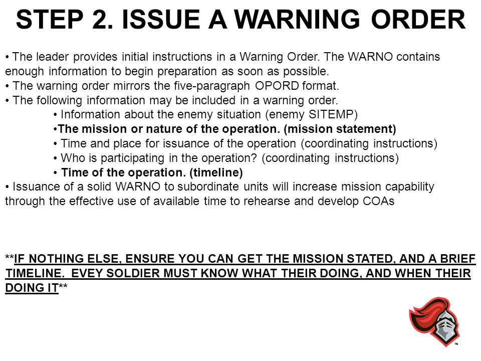 STEP 2. ISSUE A WARNING ORDER The leader provides initial instructions in a Warning Order. The WARNO contains enough information to begin preparation