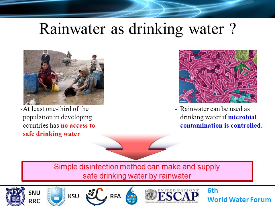 Rainwater as drinking water ? -At least one-third of the population in developing countries has no access to safe drinking water -Rainwater can be use