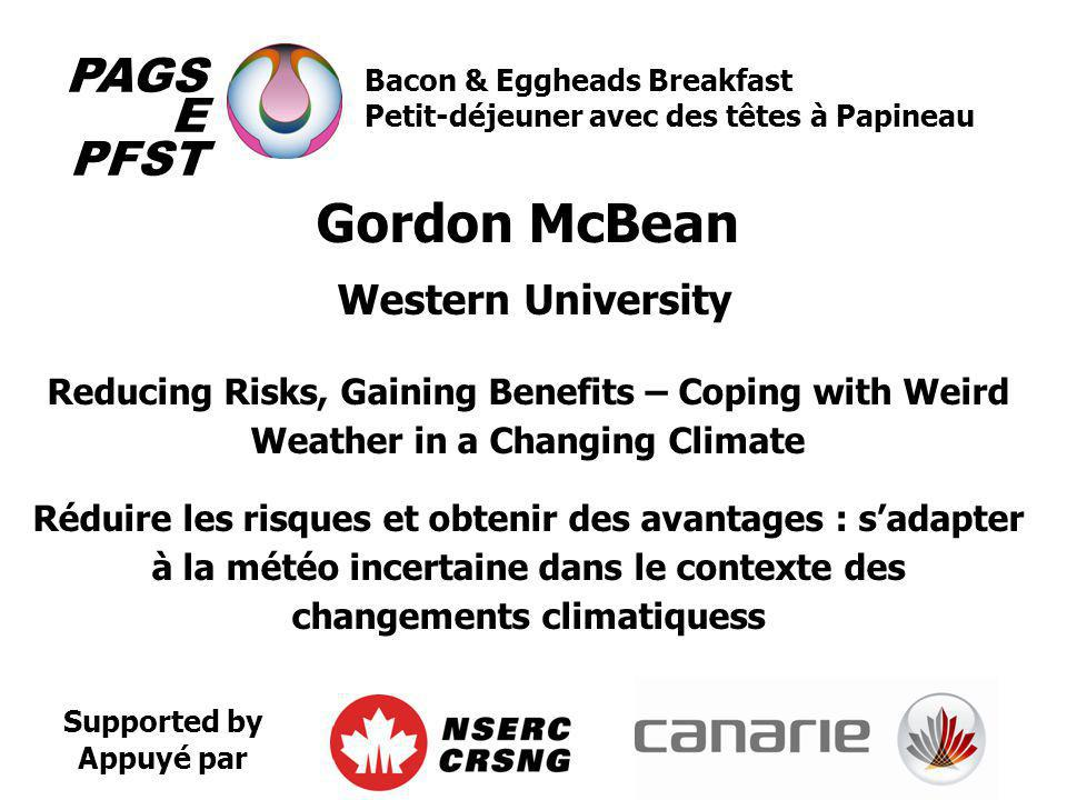 Supported by Appuyé par PAGS E PFST Bacon & Eggheads Breakfast Petit-déjeuner avec des têtes à Papineau Gordon McBean Western University Reducing Risk