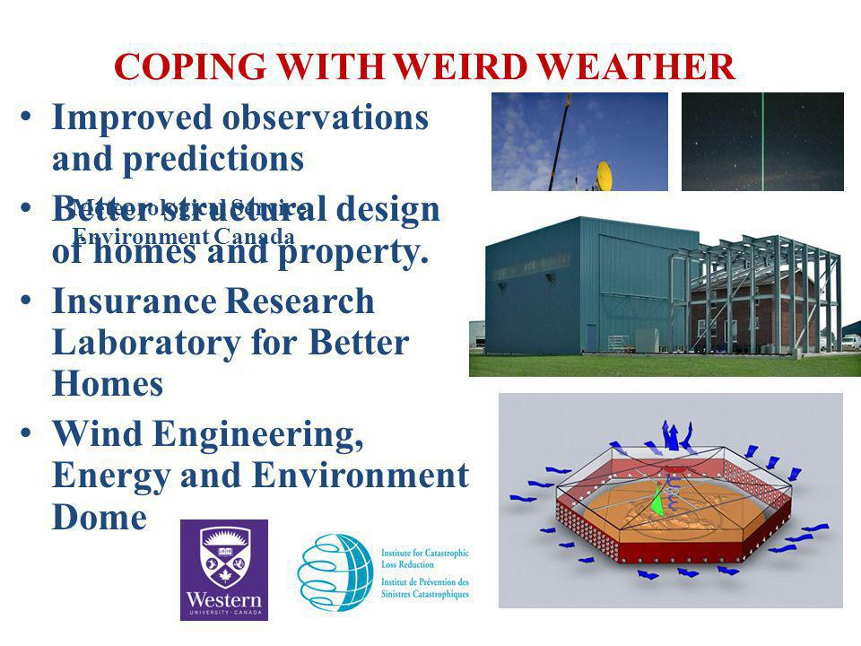 COPING WITH WEIRD WEATHER Improved observations and predictions Better structural design of homes and property.