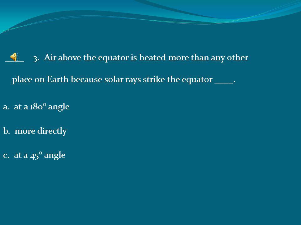 ___2. Not all areas on Earth's surface receive the same amount of radiation because Earth's surface ____. a. is flat b. has continents on it c. is cur