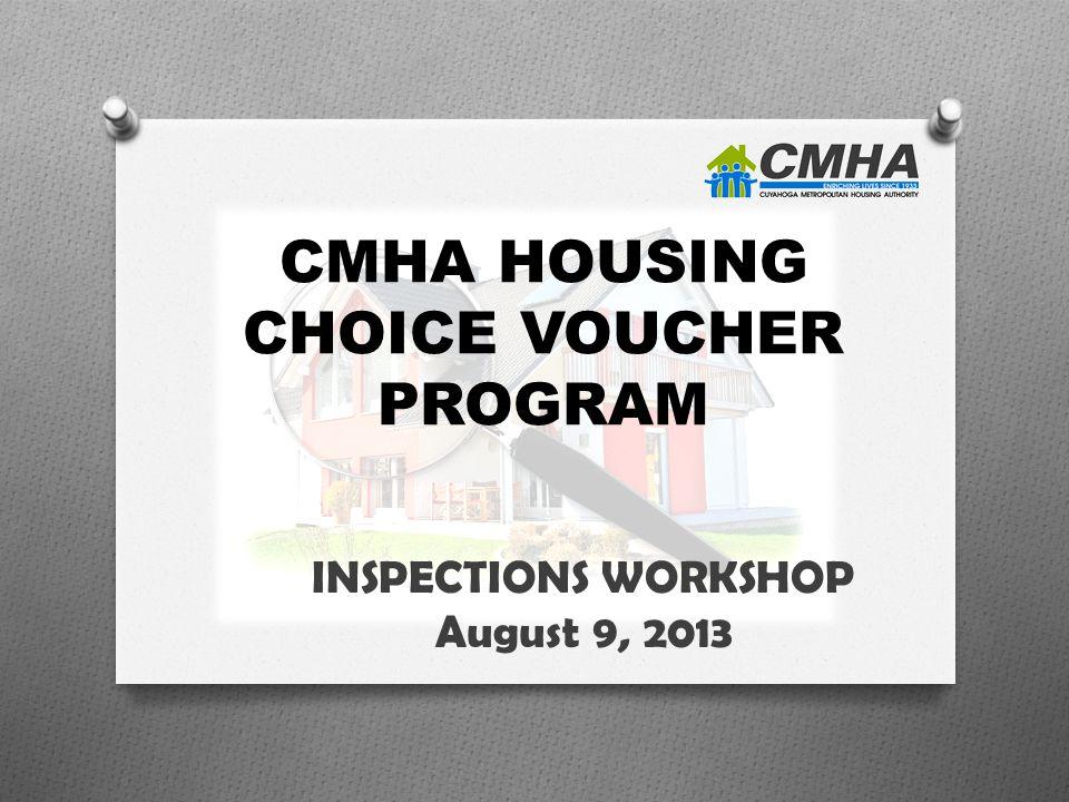 CMHA HOUSING CHOICE VOUCHER PROGRAM INSPECTIONS WORKSHOP August 9, 2013