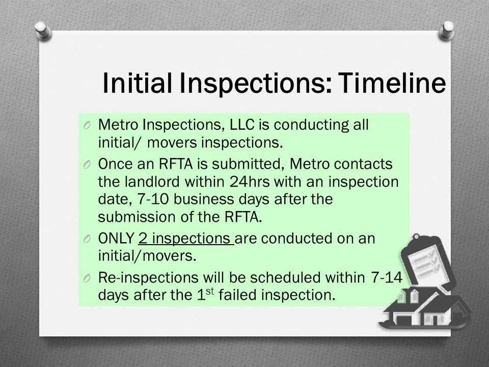 Initial Inspections: Timeline O Metro Inspections, LLC is conducting all initial/ movers inspections. O Once an RFTA is submitted, Metro contacts the