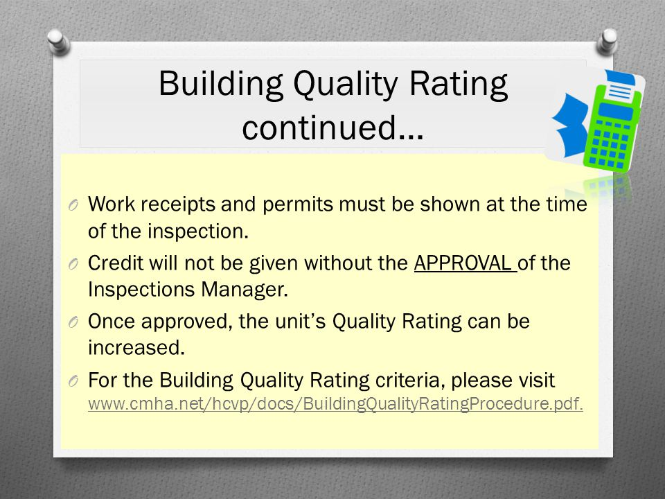 Building Quality Rating continued… O Work receipts and permits must be shown at the time of the inspection. O Credit will not be given without the APP