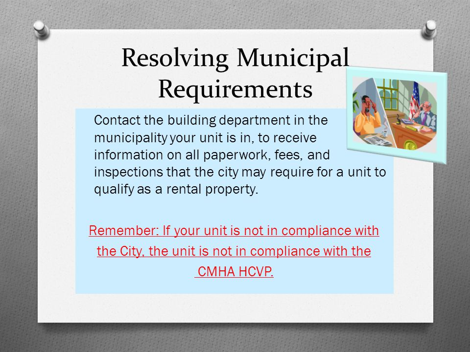 Resolving Municipal Requirements Contact the building department in the municipality your unit is in, to receive information on all paperwork, fees, a