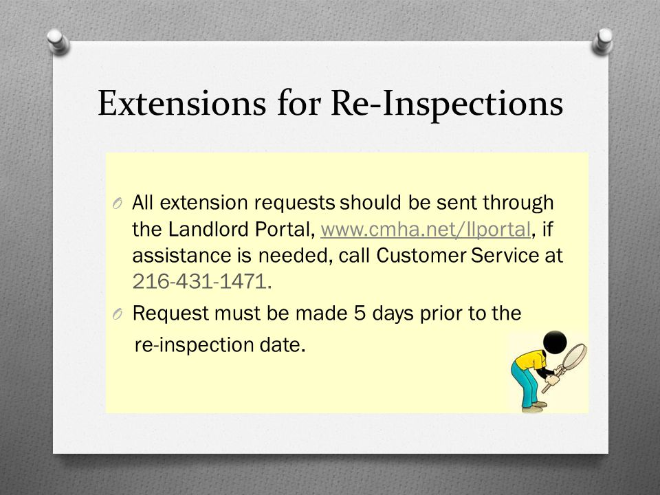 Extensions for Re-Inspections O All extension requests should be sent through the Landlord Portal, www.cmha.net/llportal, if assistance is needed, cal