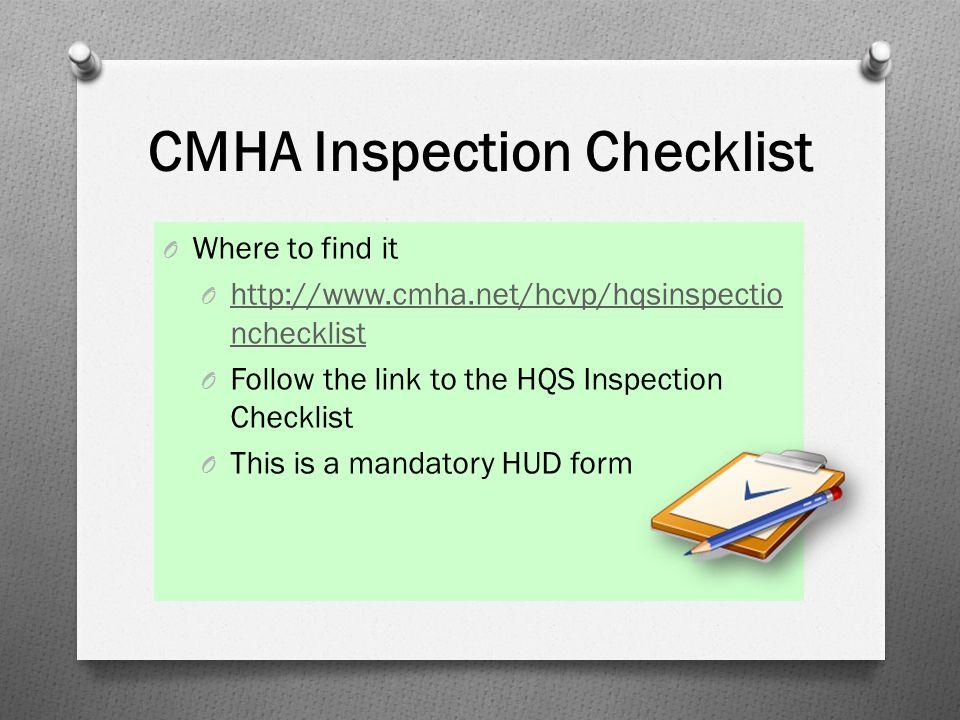 CMHA Inspection Checklist O Where to find it O http://www.cmha.net/hcvp/hqsinspectio nchecklist http://www.cmha.net/hcvp/hqsinspectio nchecklist O Fol