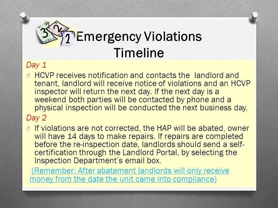 Emergency Violations Timeline Day 1 O HCVP receives notification and contacts the landlord and tenant, landlord will receive notice of violations and