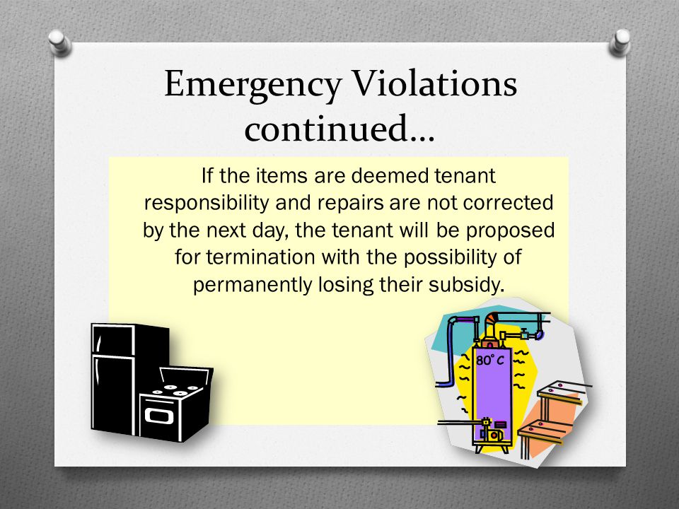 Emergency Violations continued… If the items are deemed tenant responsibility and repairs are not corrected by the next day, the tenant will be propos