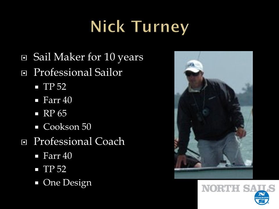 Sail Maker for 10 years Professional Sailor TP 52 Farr 40 RP 65 Cookson 50 Professional Coach Farr 40 TP 52 One Design