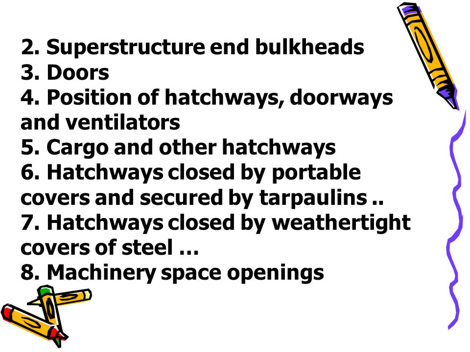 2. Superstructure end bulkheads 3. Doors 4. Position of hatchways, doorways and ventilators 5. Cargo and other hatchways 6. Hatchways closed by portab