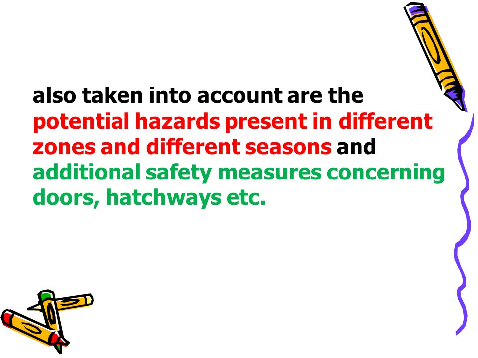also taken into account are the potential hazards present in different zones and different seasons and additional safety measures concerning doors, ha