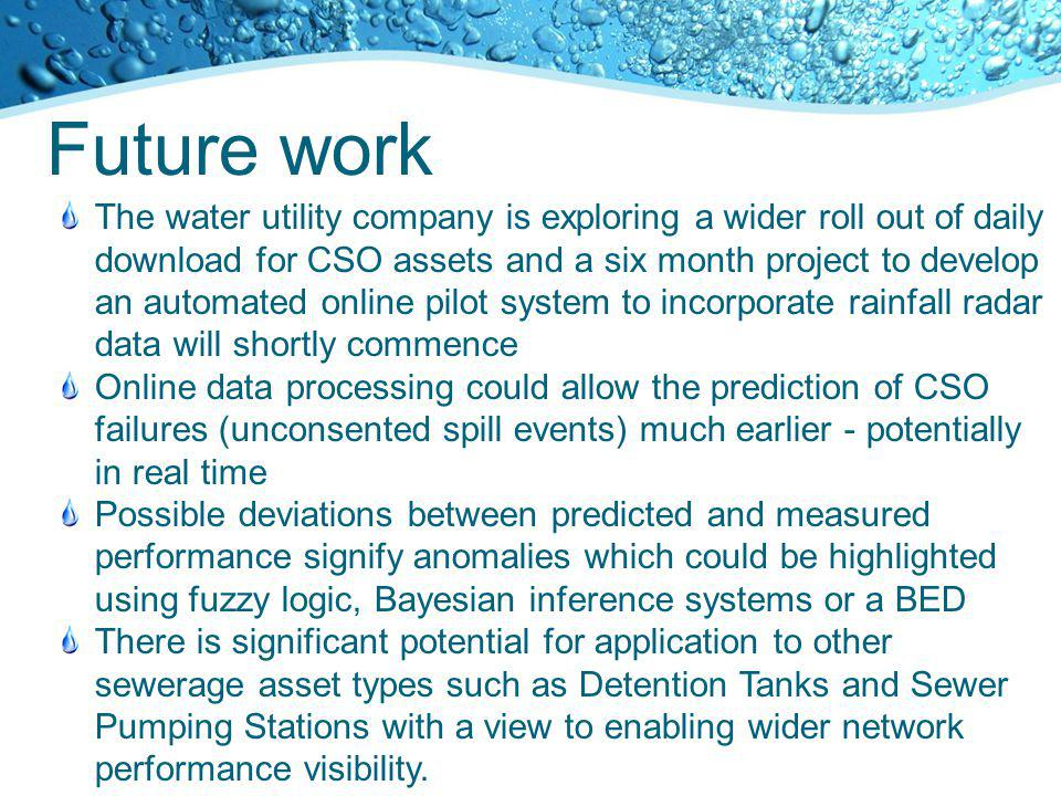 Future work The water utility company is exploring a wider roll out of daily download for CSO assets and a six month project to develop an automated o