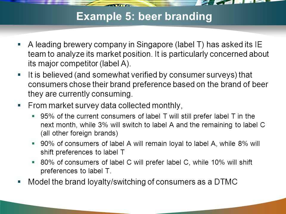 Example 5: beer branding A leading brewery company in Singapore (label T) has asked its IE team to analyze its market position. It is particularly con