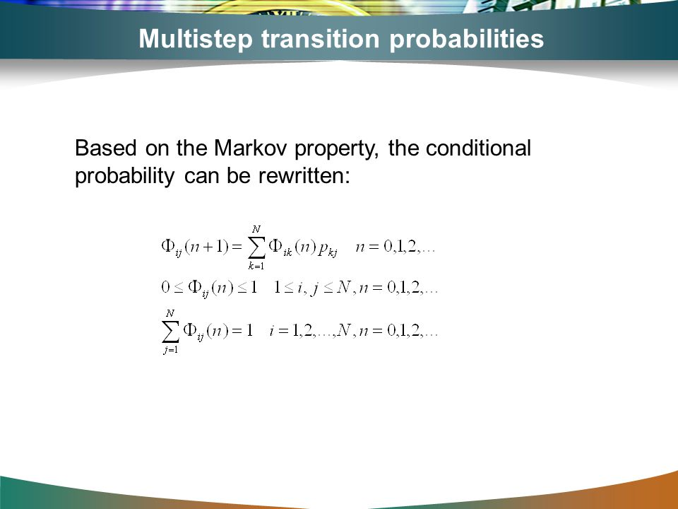 Multistep transition probabilities Based on the Markov property, the conditional probability can be rewritten: