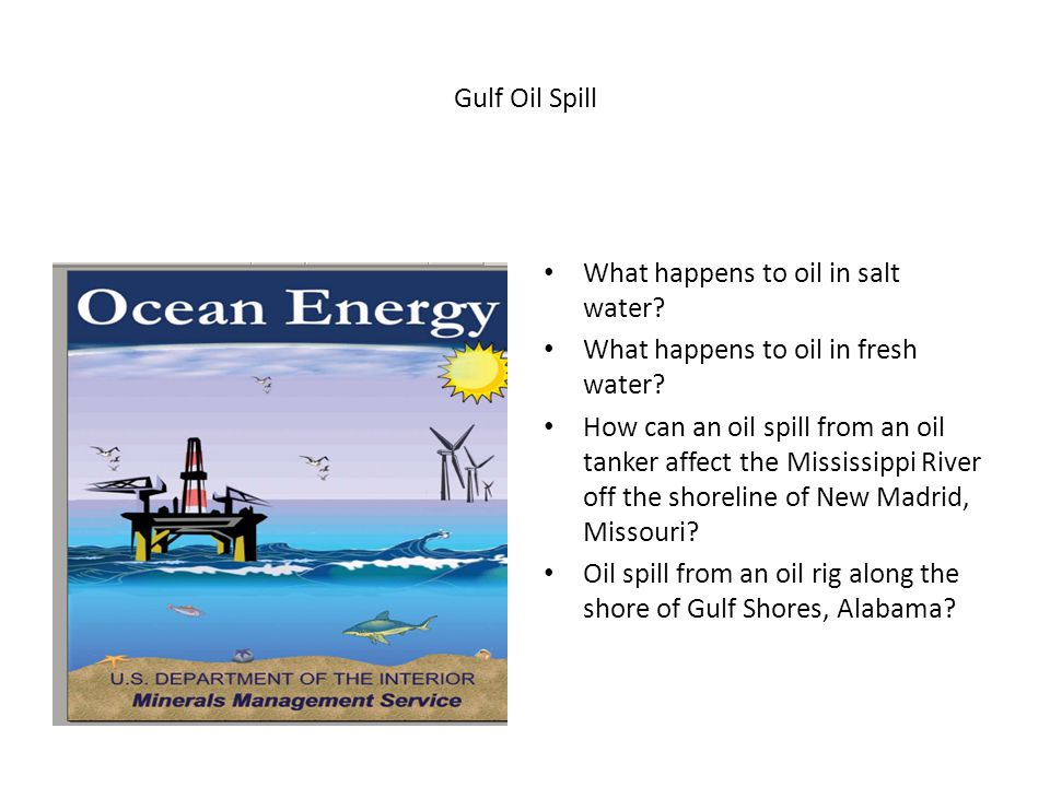 Gulf Oil Spill What happens to oil in salt water.What happens to oil in fresh water.