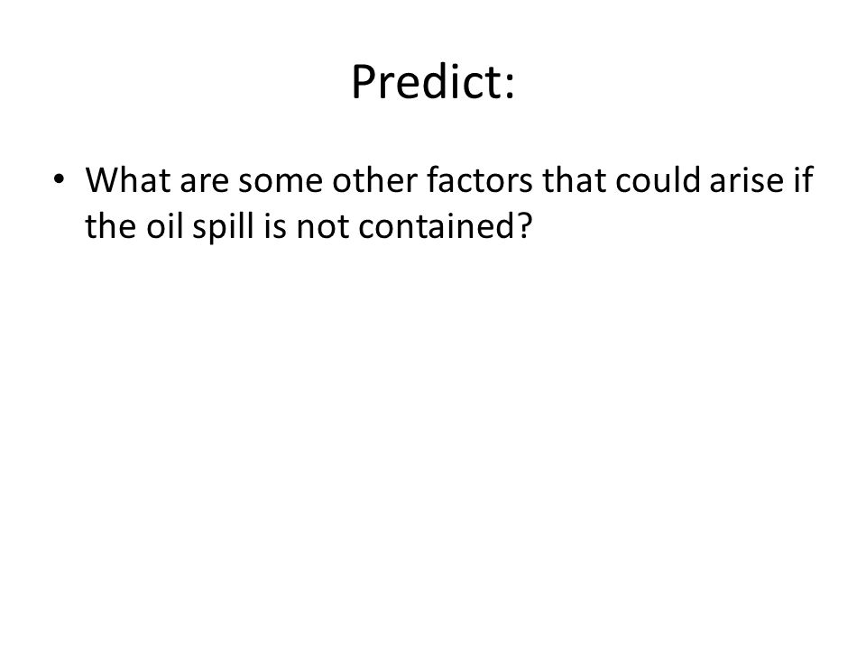 Predict: What are some other factors that could arise if the oil spill is not contained?