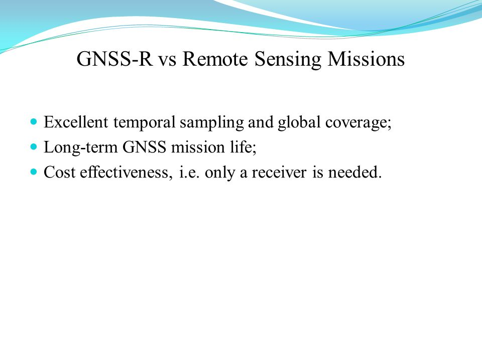 Excellent temporal sampling and global coverage; Long-term GNSS mission life; Cost effectiveness, i.e.