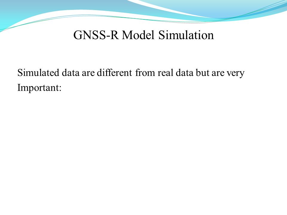 GNSS-R Model Simulation Simulated data are different from real data but are very Important: