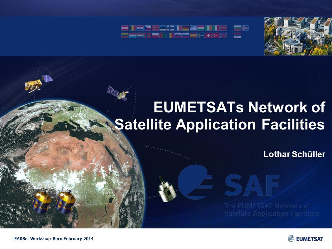 EARSel Workshop Bern February 2014 EUMETSATs Network of Satellite Application Facilities Lothar Schüller