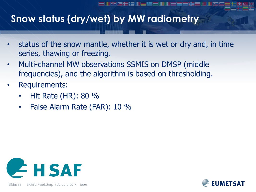 Slide: 14 EARSel Workshop February 2014 Bern Snow status (dry/wet) by MW radiometry status of the snow mantle, whether it is wet or dry and, in time s