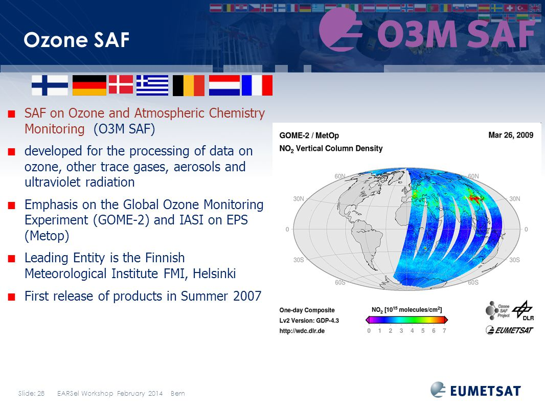 Slide: 28 EARSel Workshop February 2014 Bern Ozone SAF SAF on Ozone and Atmospheric Chemistry Monitoring (O3M SAF) developed for the processing of dat