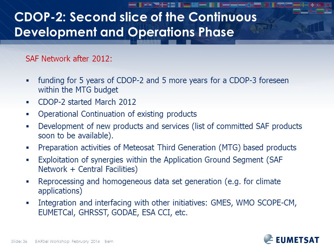 Slide: 36 EARSel Workshop February 2014 Bern CDOP-2: Second slice of the Continuous Development and Operations Phase SAF Network after 2012: funding f