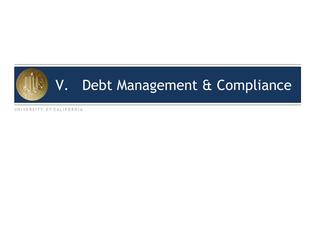 U N I V E R S I T Y O F C A L I F O R N I A V.Debt Management & Compliance