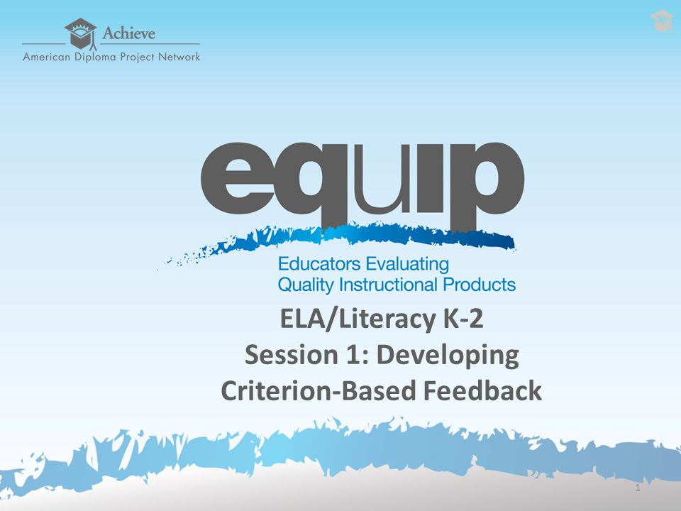 ELA/Literacy K-2 Session 1: Developing Criterion-Based Feedback 1